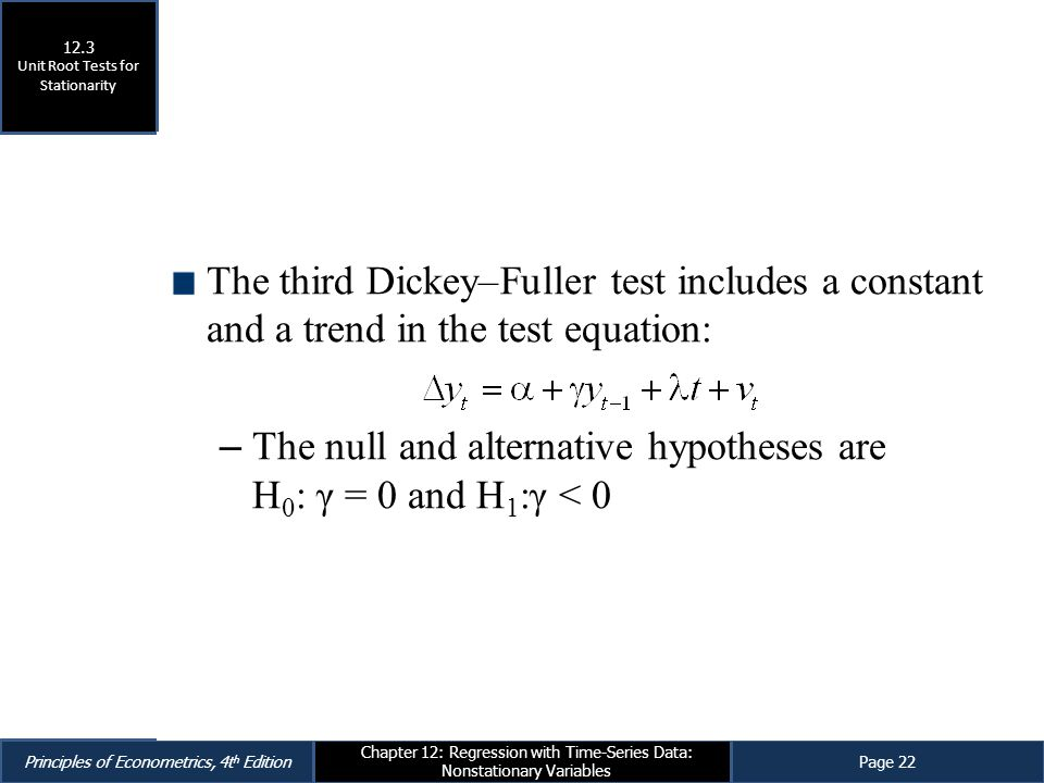 Principles of Econometrics, 4t h EditionPage 22 Chapter 12: Regression with Time-Series Data: Nonstationary Variables The third Dickey–Fuller test inc
