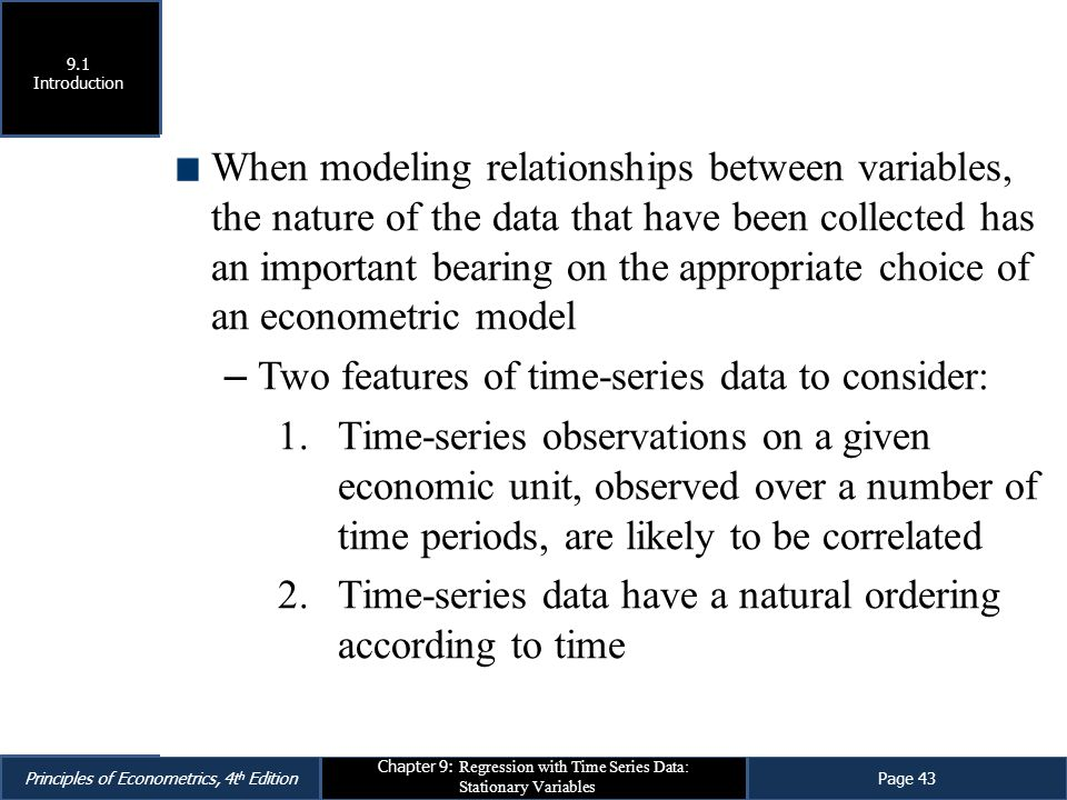 Principles of Econometrics, 4t h EditionPage 43 Chapter 9: Regression with Time Series Data: Stationary Variables When modeling relationships between