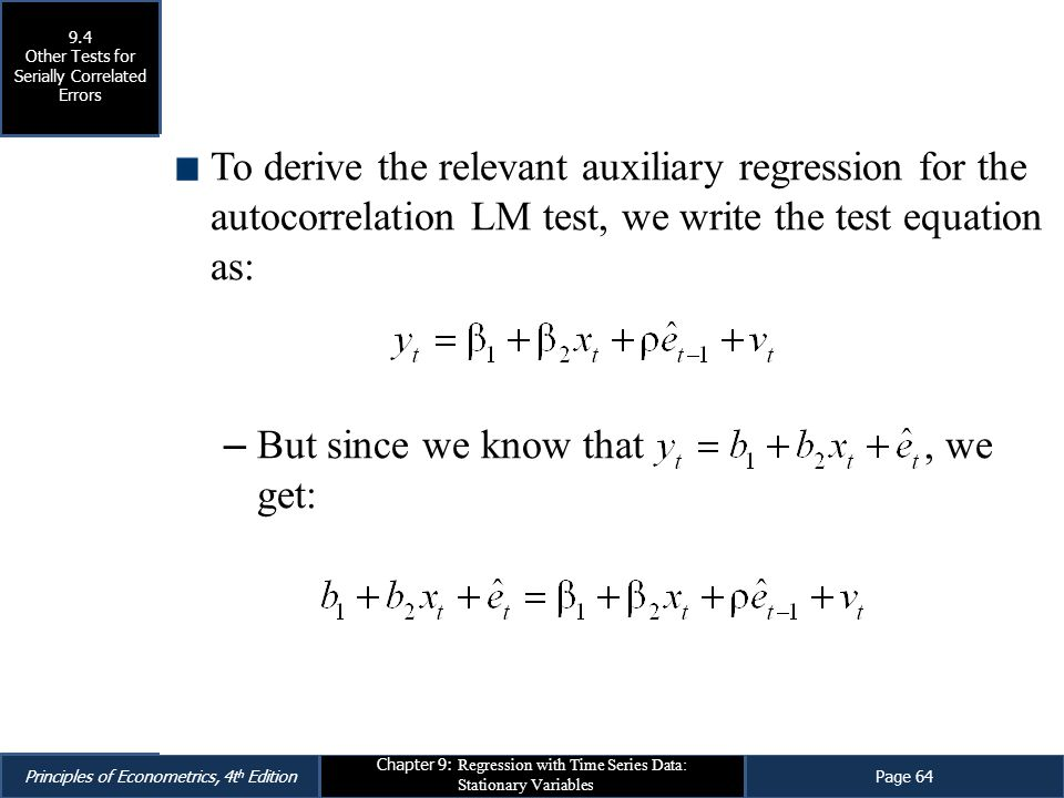 Principles of Econometrics, 4t h EditionPage 64 Chapter 9: Regression with Time Series Data: Stationary Variables To derive the relevant auxiliary reg