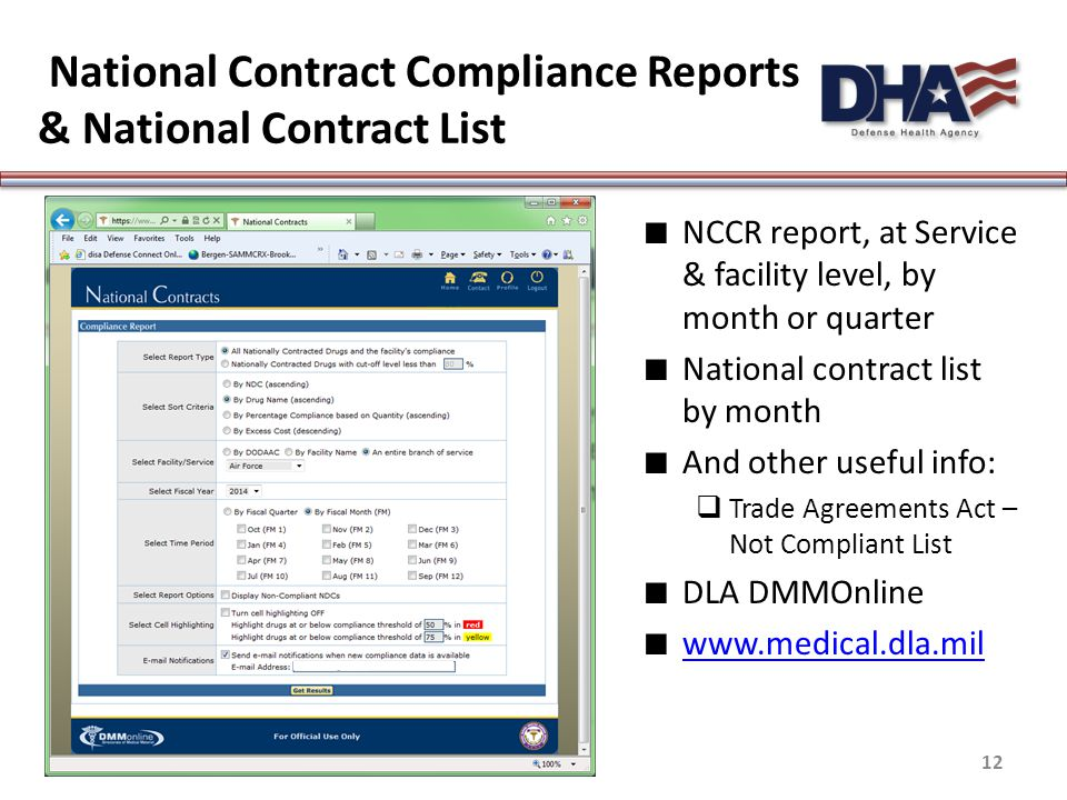 National Contract Compliance Reports & National Contract List Medically Ready Force…Ready Medical Force 12 ∎ NCCR report, at Service & facility level, by month or quarter ∎ National contract list by month ∎ And other useful info:  Trade Agreements Act – Not Compliant List ∎ DLA DMMOnline ∎ www.medical.dla.mil www.medical.dla.mil