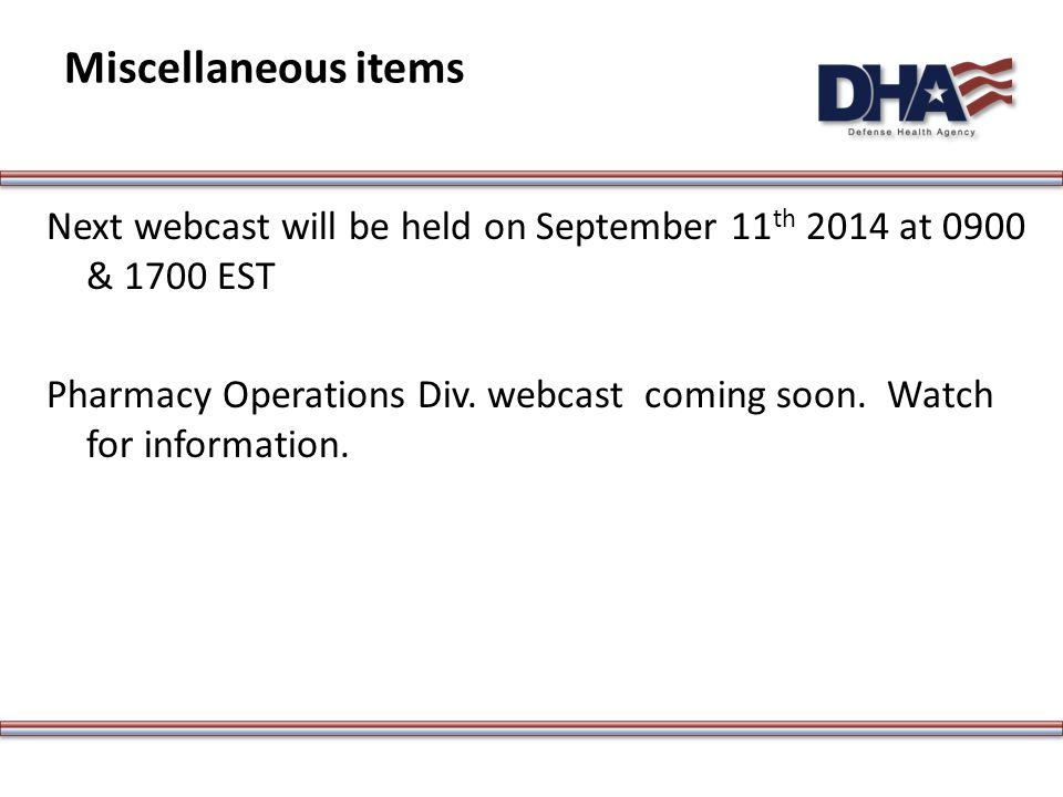Next webcast will be held on September 11 th 2014 at 0900 & 1700 EST Pharmacy Operations Div.