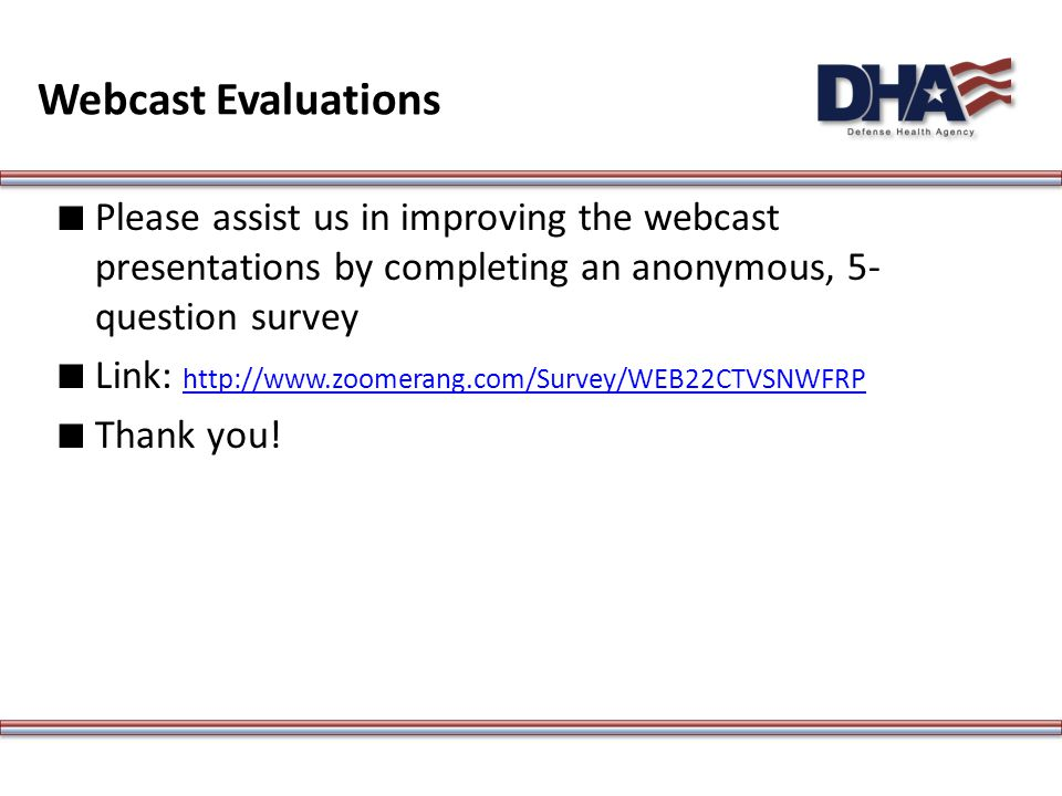 ∎ Please assist us in improving the webcast presentations by completing an anonymous, 5- question survey ∎ Link: http://www.zoomerang.com/Survey/WEB22CTVSNWFRP http://www.zoomerang.com/Survey/WEB22CTVSNWFRP ∎ Thank you.