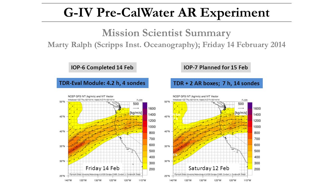 1000 km 1.25 h 1400 km / 1.75 h G-IV Pre-CalWater AR Experiment Mission Scientist Summary Marty Ralph (Scripps Inst. Oceanography); Friday 14 February