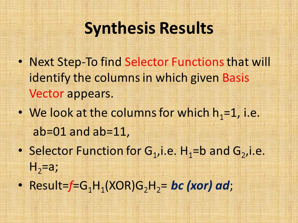Synthesis Results Next Step-To find Selector Functions that will identify the columns in which given Basis Vector appears.