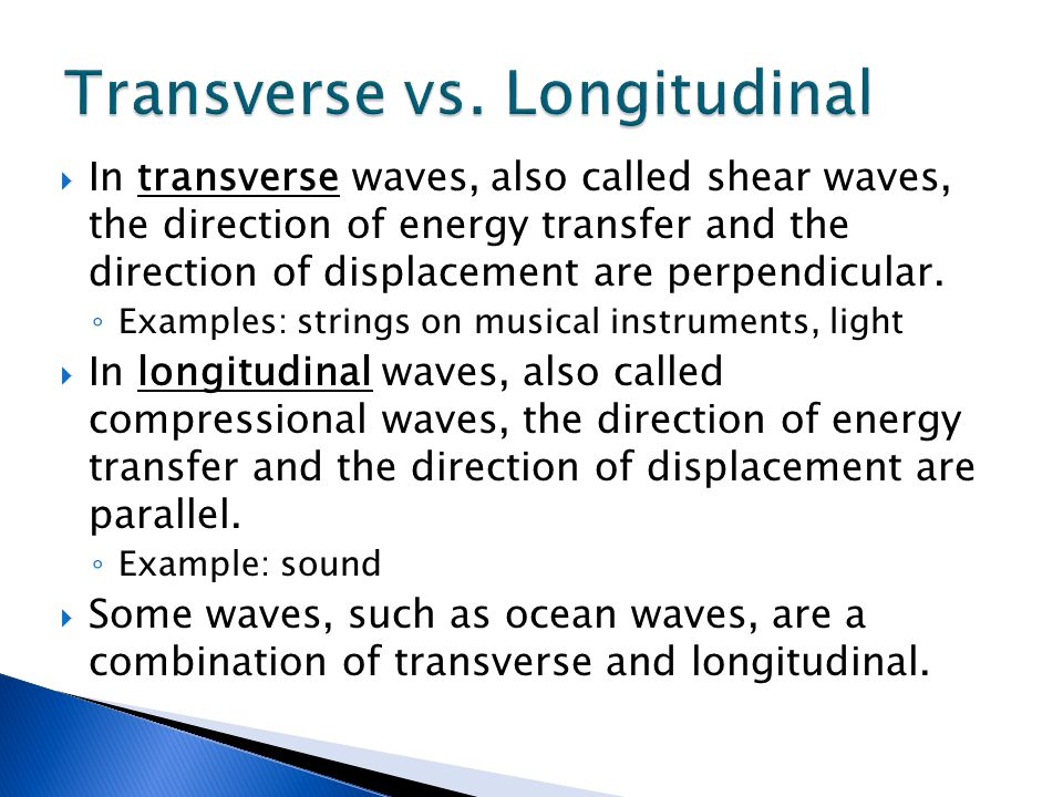  In transverse waves, also called shear waves, the direction of energy transfer and the direction of displacement are perpendicular.