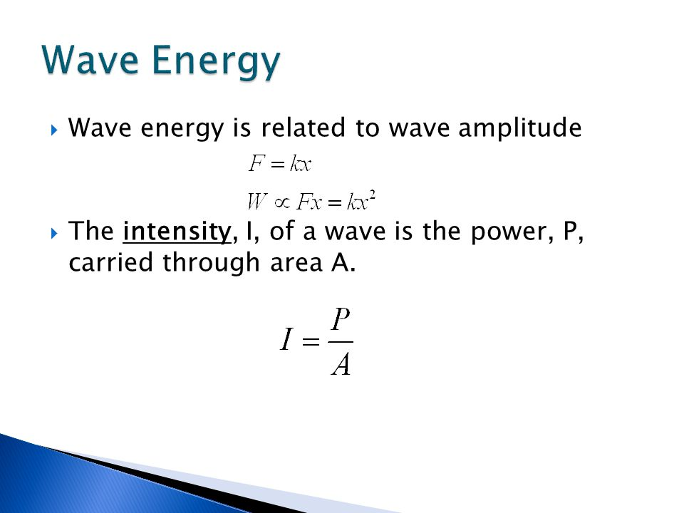  Wave energy is related to wave amplitude  The intensity, I, of a wave is the power, P, carried through area A.