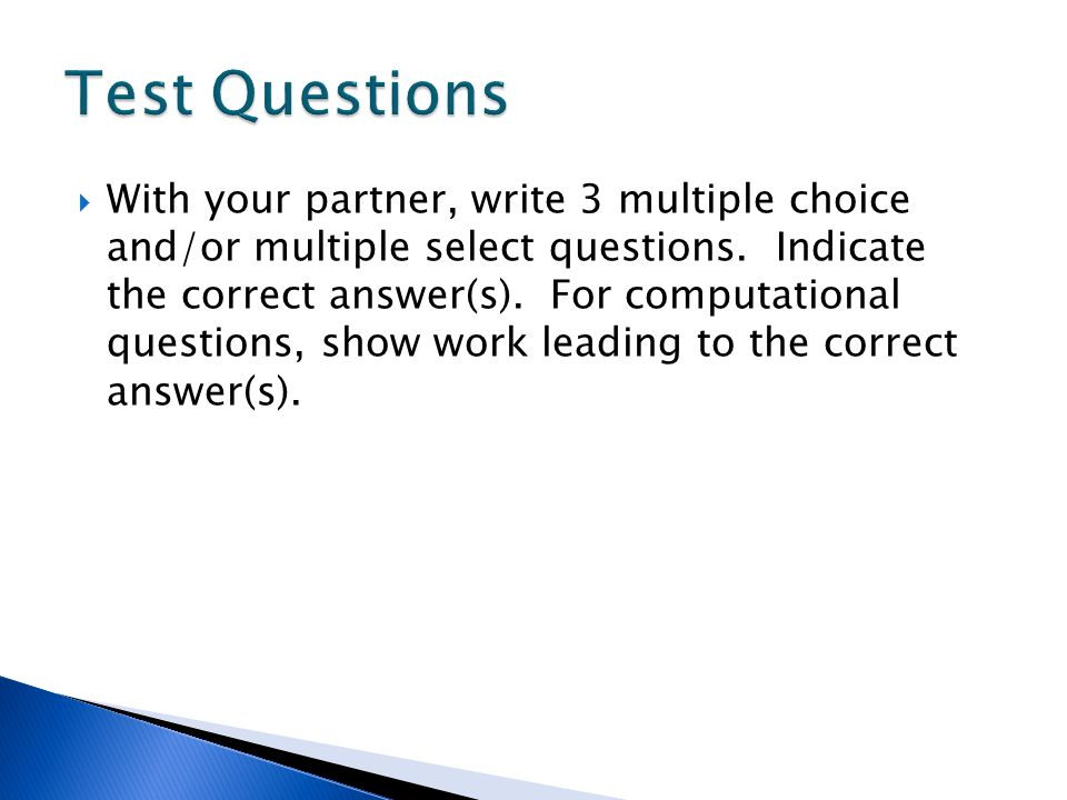 With your partner, write 3 multiple choice and/or multiple select questions.