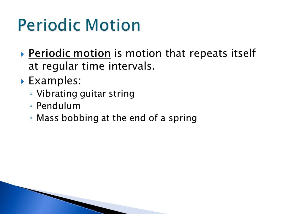 Periodic motion is motion that repeats itself at regular time intervals.