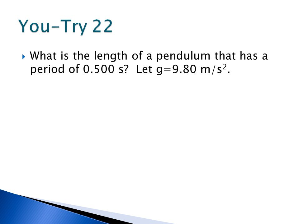  What is the length of a pendulum that has a period of 0.500 s? Let g=9.80 m/s 2.