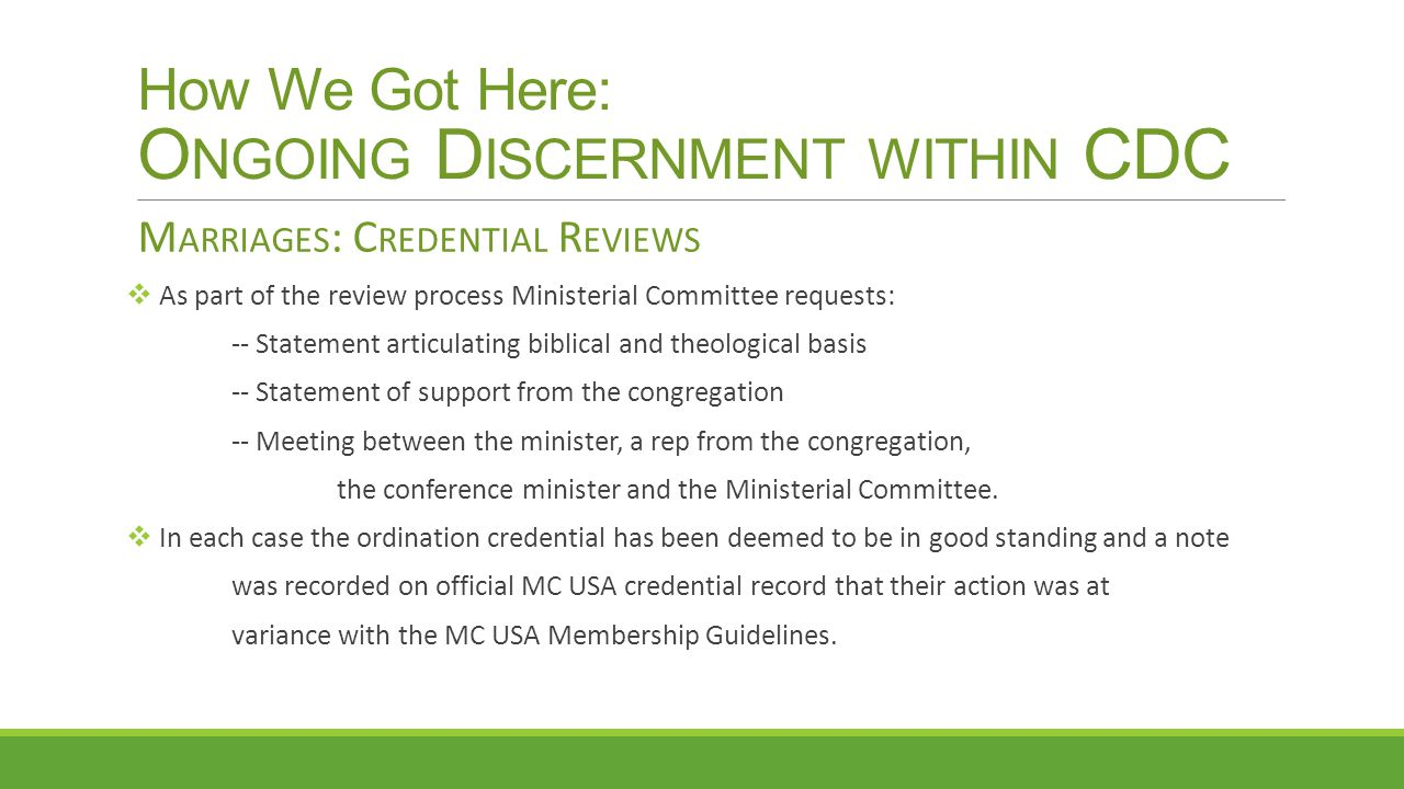 How We Got Here: O NGOING D ISCERNMENT WITHIN CDC M ARRIAGES : C REDENTIAL R EVIEWS  As part of the review process Ministerial Committee requests: --