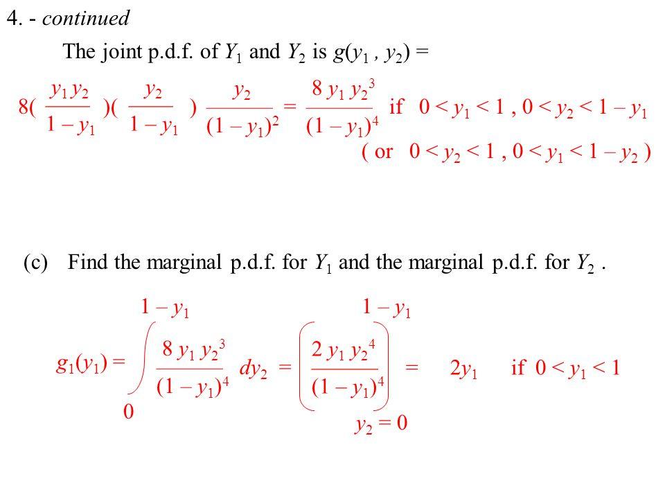 8( )( )= y 1 y 2 —— 1 – y 1 y 2 —— 1 – y 1 y 2 ——— (1 – y 1 ) 2 if 0 < y 1 < 1, 0 < y 2 < 1 – y 1 8 y 1 y 2 3 ——— (1 – y 1 ) 4 ( or 0 < y 2 < 1, 0 < y 1 < 1 – y 2 ) 4.