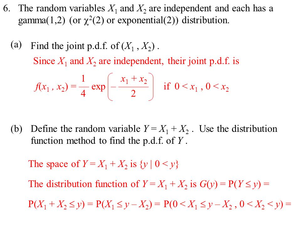 The random variables X 1 and X 2 are independent and each has a gamma(1,2) (or  2 (2) or exponential(2)) distribution.
