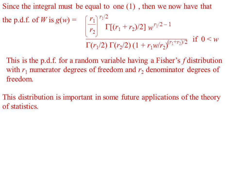 —————————————  (r 1 /2)  (r 2 /2) r 1 /2 r1— r2 r1— r2 w r 1 /2 – 1  [(r 1 + r 2 )/2] (1 + r 1 w/r 2 ) (r 1 +r 2 )/2 if 0 < w This is the p.d.f. fo