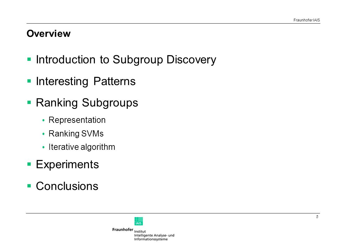 5 Fraunhofer IAIS Overview  Introduction to Subgroup Discovery  Interesting Patterns  Ranking Subgroups Representation Ranking SVMs Iterative algor