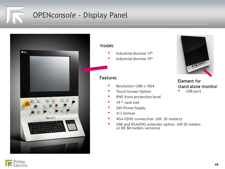 "44 OPENconsole - Display Panel Industrial Monitor 17"" Industrial Monitor 17"" Industrial Monitor 19"" Industrial Monitor 19"" Features Models Resolution"