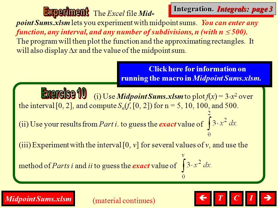The Excel file Mid- point Sums.xlsm lets you experiment with midpoint sums. You can enter any function, any interval, and any number of subdivisions,