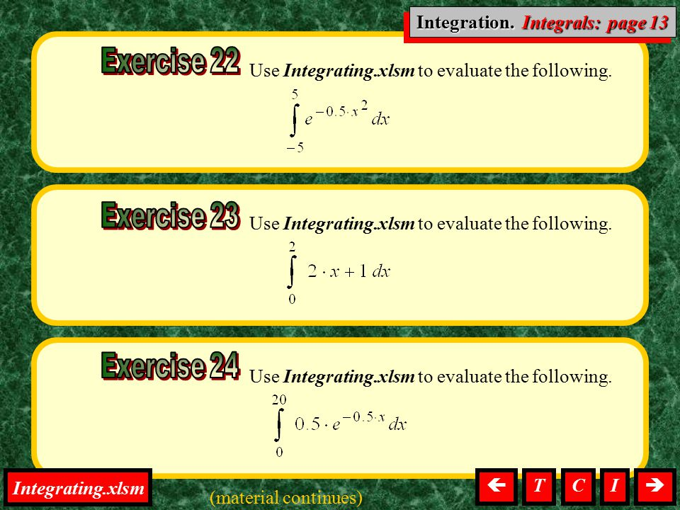 Use Integrating.xlsm to evaluate the following. Integration, Integrals Integration. Integrals: page 13 Use Integrating.xlsm to evaluate the following.