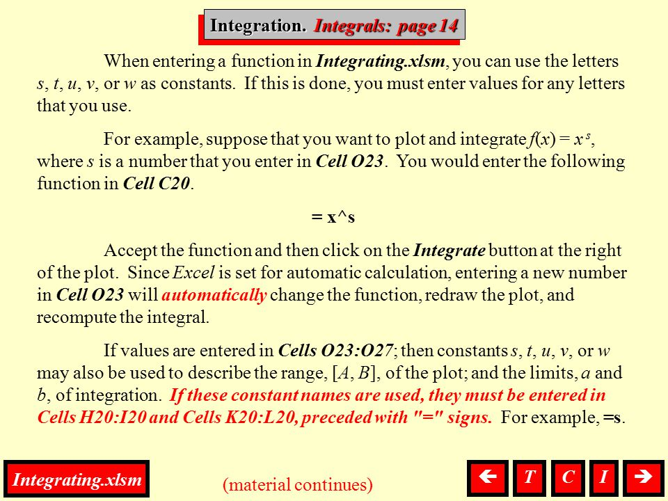 Integration, Integrals Integration. Integrals: page 14 (material continues)  When entering a function in Integrating.xlsm, you can use the letters s
