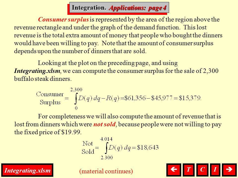 Integration, Applications (material continues)  Consumer surplus is represented by the area of the region above the revenue rectangle and under the