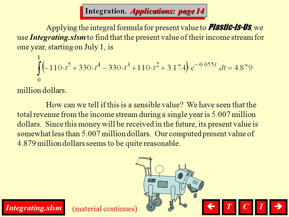 Integration, Applications (material continues) Integration. Applications: page 14 Integrating.xlsm  Applying the integral formula for present value