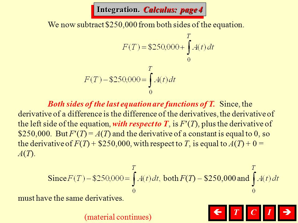 Integration, Calculus (material continues)  Integration. Calculus: page 4 We now subtract $250,000 from both sides of the equation. Both sides of th
