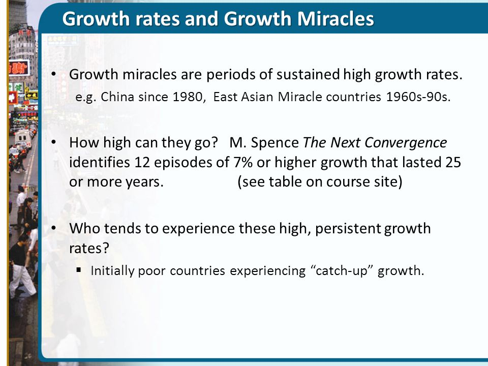 Growth rates and Growth Miracles Growth miracles are periods of sustained high growth rates. e.g. China since 1980, East Asian Miracle countries 1960s