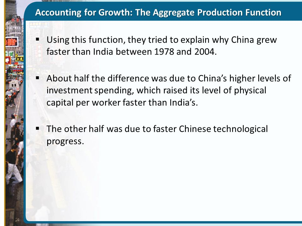 Accounting for Growth: The Aggregate Production Function  Using this function, they tried to explain why China grew faster than India between 1978 an