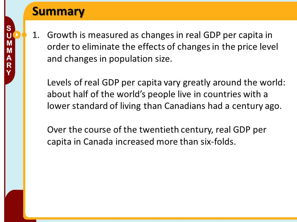 1.Growth is measured as changes in real GDP per capita in order to eliminate the effects of changes in the price level and changes in population size.