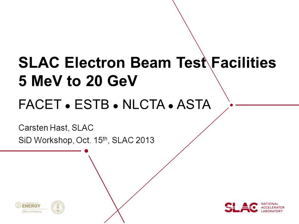 SLAC Electron Beam Test Facilities 5 MeV to 20 GeV Carsten Hast, SLAC SiD Workshop, Oct.