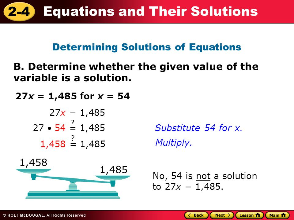 2-4 Equations and Their Solutions B. Determine whether the given value of the variable is a solution. Determining Solutions of Equations 27x = 1,485 f