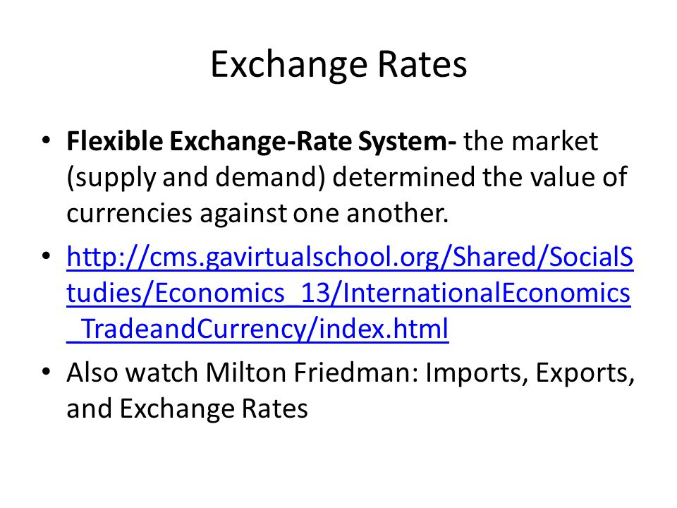 Exchange Rates Flexible Exchange-Rate System- the market (supply and demand) determined the value of currencies against one another.