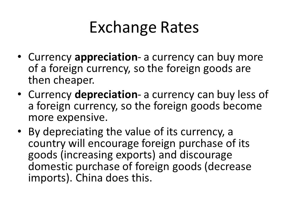 Exchange Rates Currency appreciation- a currency can buy more of a foreign currency, so the foreign goods are then cheaper.