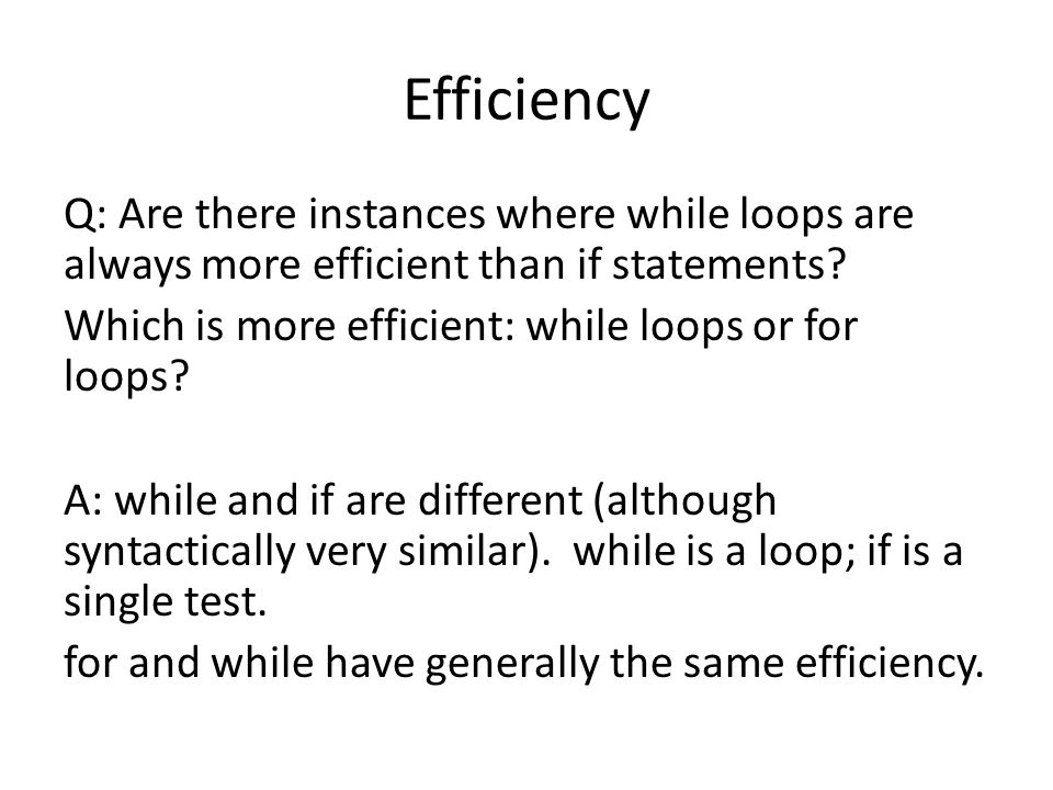 Efficiency Q: Are there instances where while loops are always more efficient than if statements.