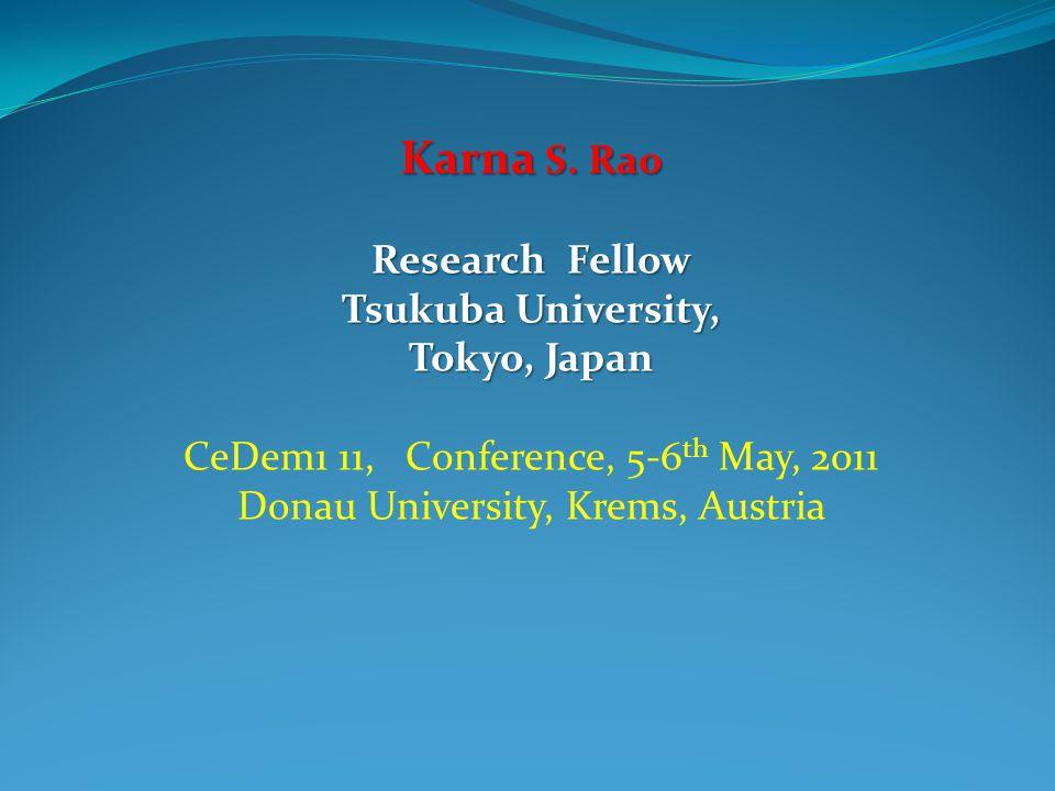 Karna S. Rao Research Fellow Tsukuba University, Tokyo, Japan CeDem1 11, Conference, 5-6 th May, 2011 Donau University, Krems, Austria