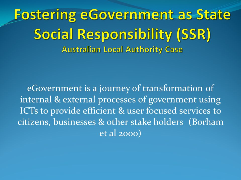 eGovernment is a journey of transformation of internal & external processes of government using ICTs to provide efficient & user focused services to citizens, businesses & other stake holders (Borham et al 2000)