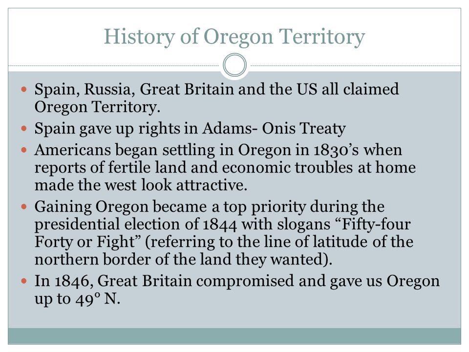 History of Oregon Territory Spain, Russia, Great Britain and the US all claimed Oregon Territory.
