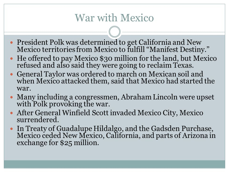"""War with Mexico President Polk was determined to get California and New Mexico territories from Mexico to fulfill """"Manifest Destiny."""" He offered to pa"""
