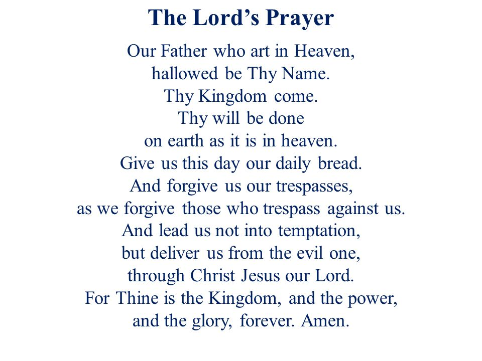 The Lord's Prayer Our Father who art in Heaven, hallowed be Thy Name.