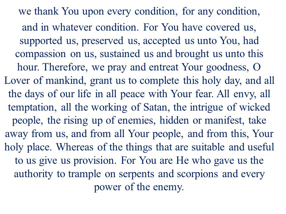 we thank You upon every condition, for any condition, and in whatever condition. For You have covered us, supported us, preserved us, accepted us unto