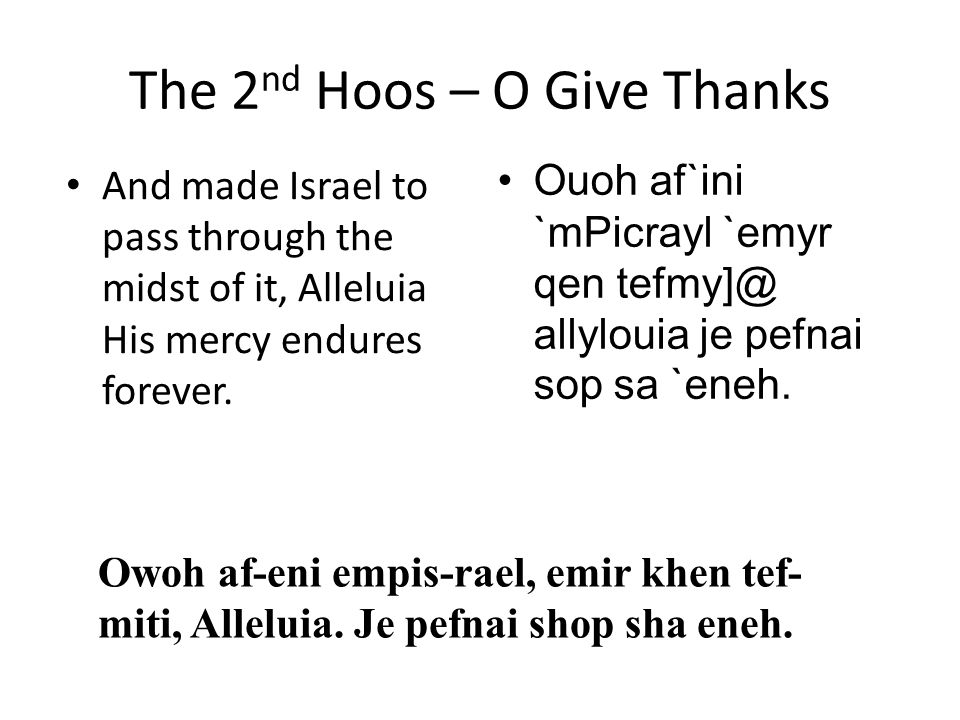 The 2 nd Hoos – O Give Thanks And made Israel to pass through the midst of it, Alleluia His mercy endures forever.