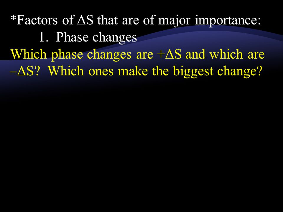 *Factors of ΔS that are of major importance: 1.