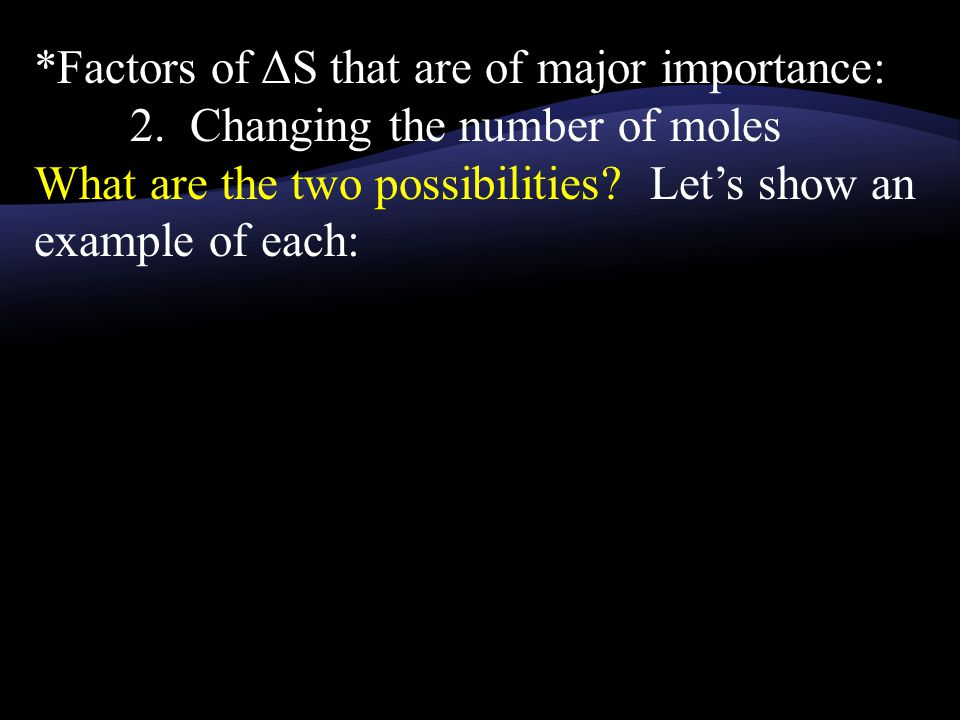 *Factors of ΔS that are of major importance: 2.