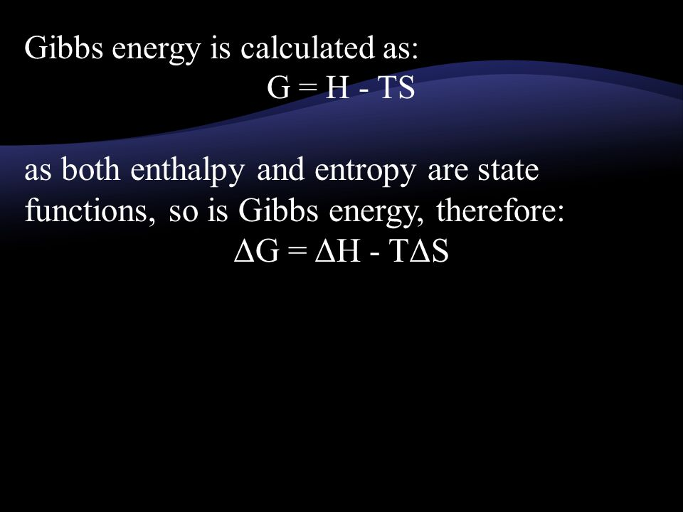 Gibbs energy is calculated as: G = H - TS as both enthalpy and entropy are state functions, so is Gibbs energy, therefore: ΔG = ΔH - TΔS