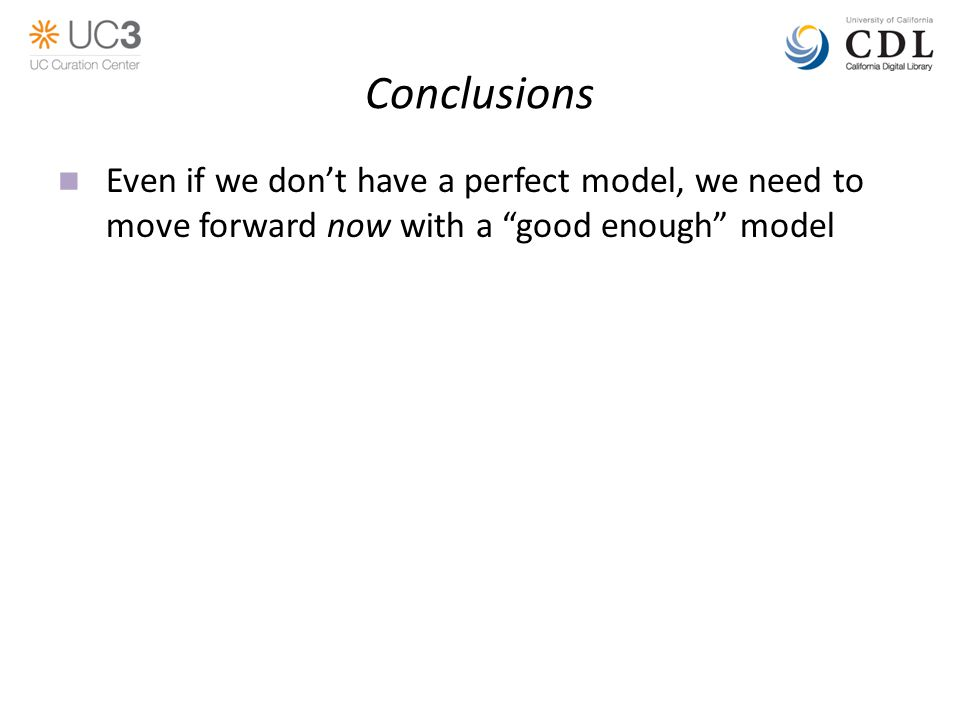 Conclusions Even if we don't have a perfect model, we need to move forward now with a good enough model