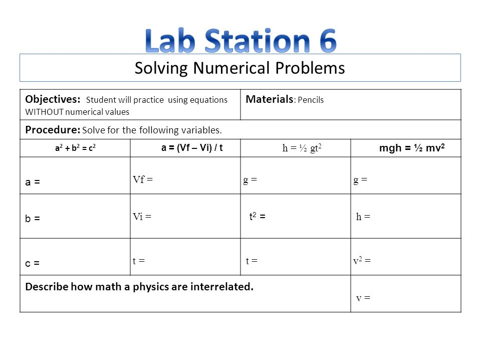 Solving Numerical Problems Objectives: Student will practice using equations WITHOUT numerical values Materials : Pencils Procedure: Solve for the following variables.