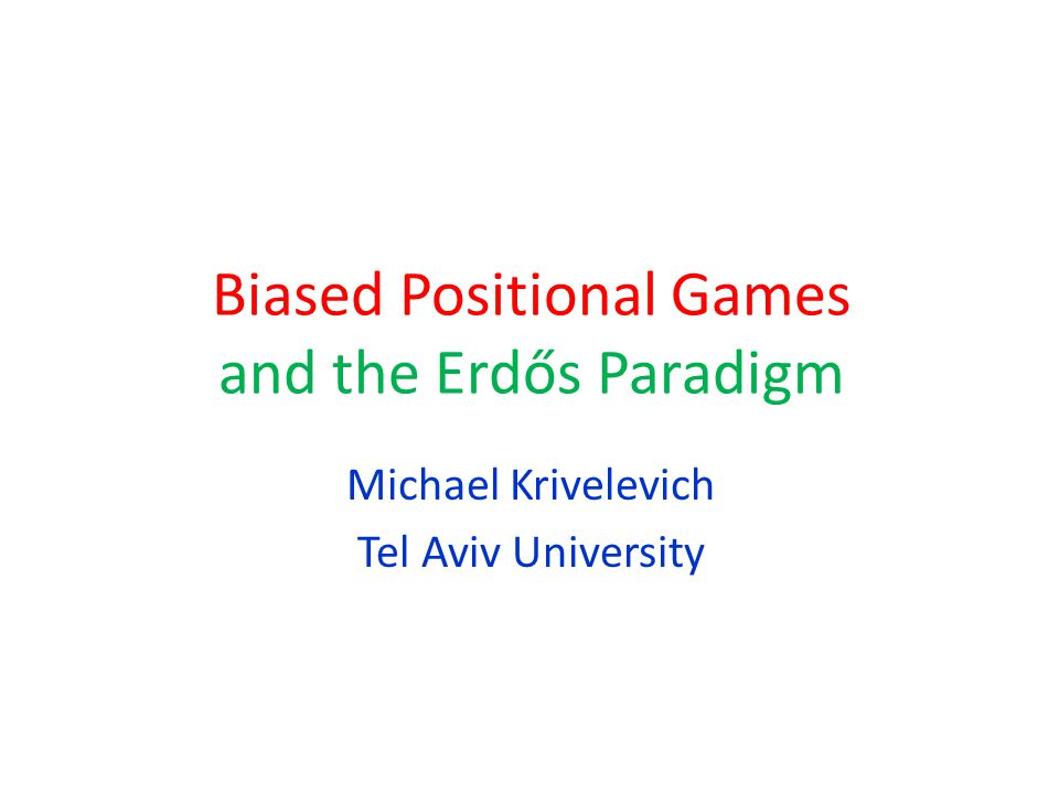Biased Positional Games and the Erdős Paradigm Michael Krivelevich Tel Aviv University