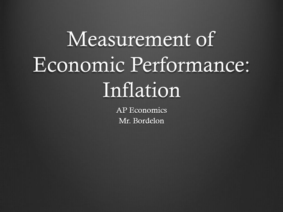 Measurement of Economic Performance: Inflation AP Economics Mr. Bordelon