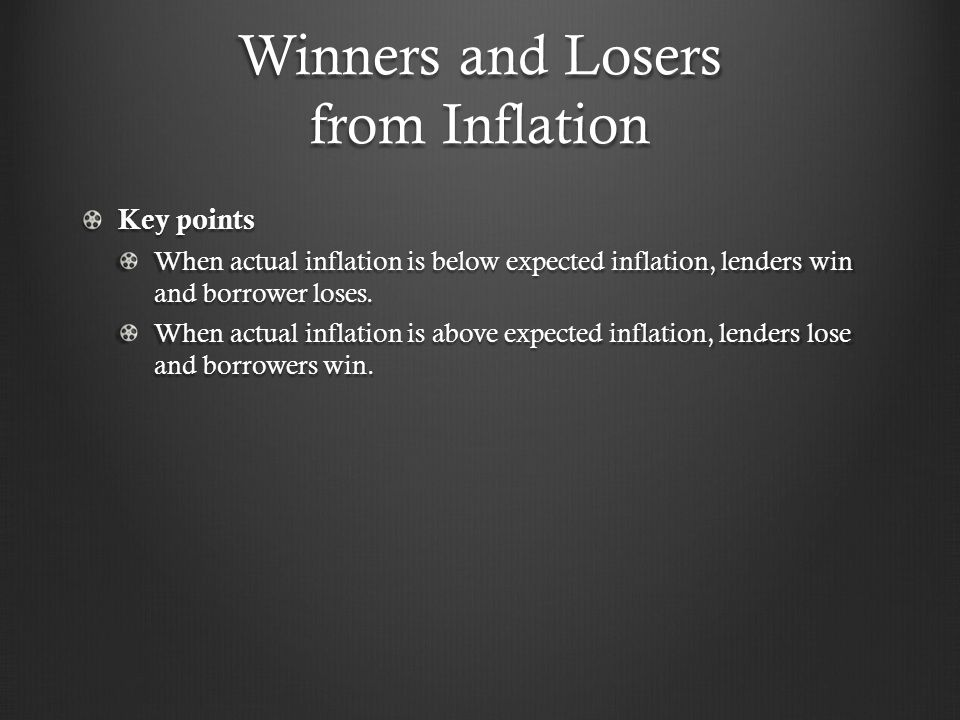 Winners and Losers from Inflation Key points When actual inflation is below expected inflation, lenders win and borrower loses. When actual inflation