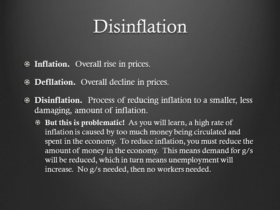 Disinflation Inflation. Overall rise in prices. Defllation.