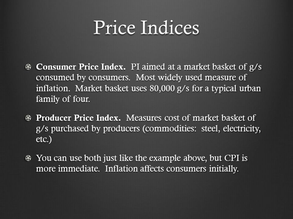 Price Indices Consumer Price Index. PI aimed at a market basket of g/s consumed by consumers.